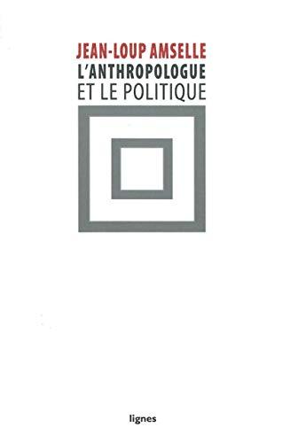 ANTHROPOLOGIE ET LE POLITIQUE -L-: AMSELLE JEAN LOUP