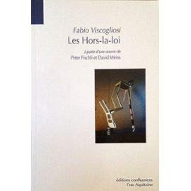 Les hors-la-loi : à partir d'une oeuvre de Peter Fischli et David Weiss [Poche] Viscogliosi, Fabio - Viscogliosi, Fabio