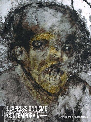 9782355320934: L'expressionnisme contemporain : 200 oeuvres de chair et de sang
