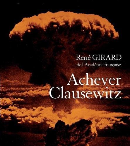 Achever Clausewitz: René Girard