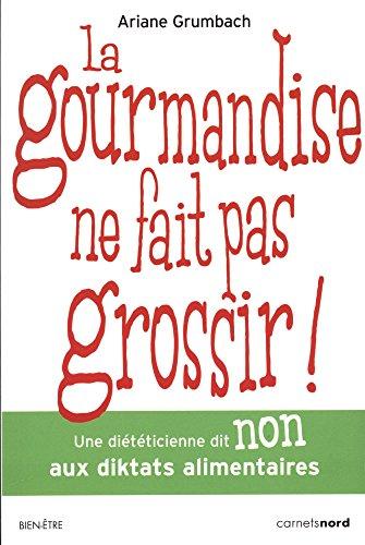 9782355362187: La Gourmandise Ne Fait Pas Grossir!