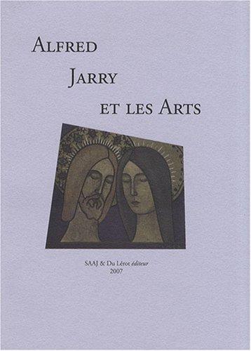 Alfred Jarry et les Arts : Actes: André Cariou; Jos