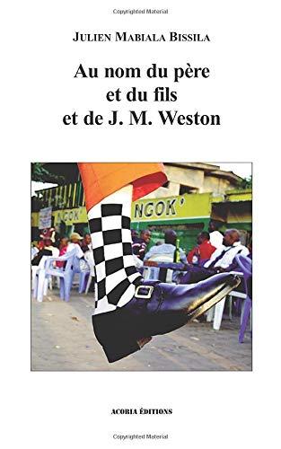 9782355720956: Au Nom du Pere et du Fils et de J M Weston
