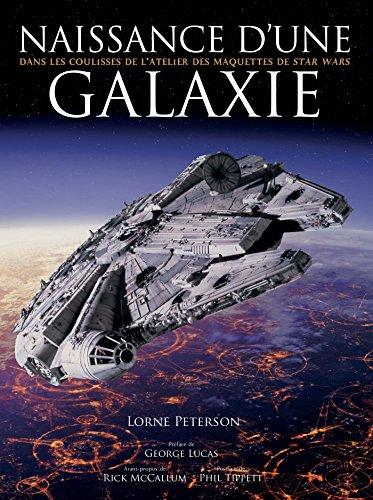 9782355742231: Naissance d'une Galaxie - Dans les coulisses de l'atelier des maquettes de Star Wars