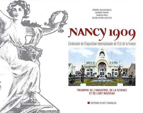 Nancy 1909, Centenaire De L'exposition Internationale De L'Est De La France : Triomphe De lL'Indu...
