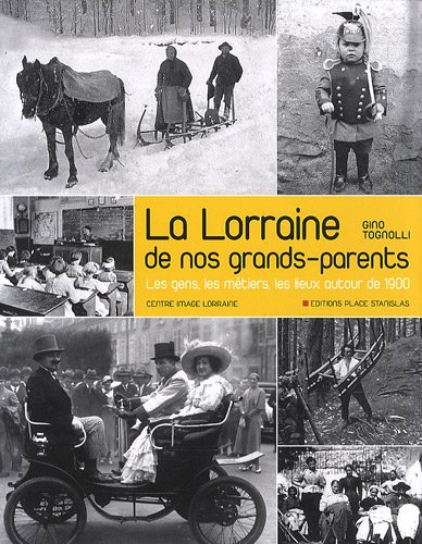 9782355780912: La Lorraine de nos grands-parents : Les gens, les m�tiers, les lieux autour de 1900