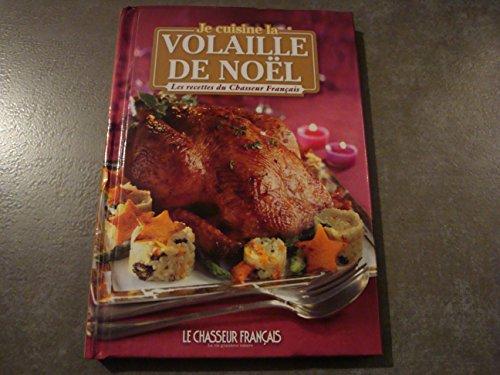 9782355901881: JE CUISINE LA VOLAILLE DE NOEL (Les recettes du chasseur Fran�ais)