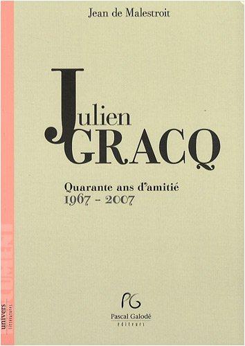 9782355930379: Julien Gracq : Quarante ans d'amitié 1967-2007 (Univers littératures)