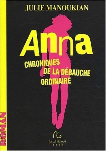 Anna : Chroniques de la dà bauche: Julie Manoukian
