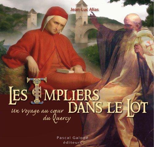 Les Templiers dans le Lot, un voyage au coeur du Quercy.: ALIAS ( Jean-Luc )