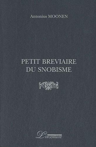 PETIT BRÉVIAIRE DU SNOBISME, N.E.: MOONEN ANTONIUS