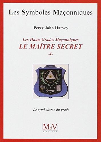 MAITRE SECRET -LE- T1 SYMBOLISME DU GRAD: HARVEY PERCY JOHN