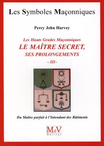 9782355991332: Les hauts grades maçonniques : Le maitre secret, ses prolongements : Tome 3, Du maître parfait à l'intendant des bâtiments