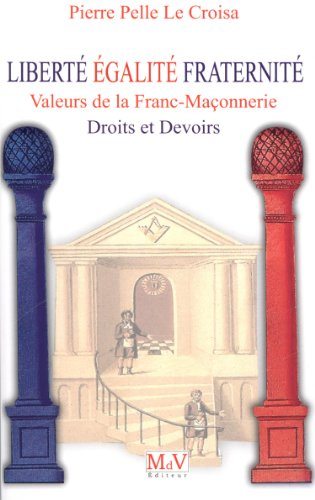 9782355991349: Liberté, égalité, fraternité, valeurs de la franc-maçonnerie : Droits et devoirs