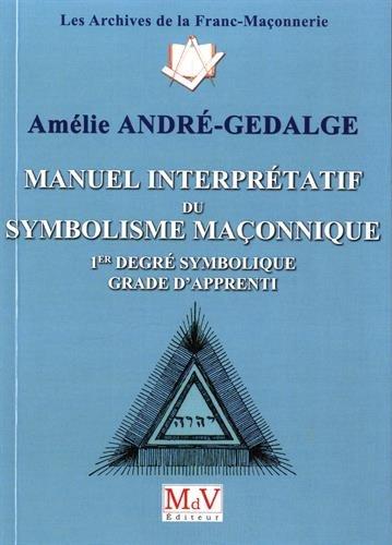 Manuel interprétatif du symbolisme maçonnique : 1er: Amélie André-Gedalge