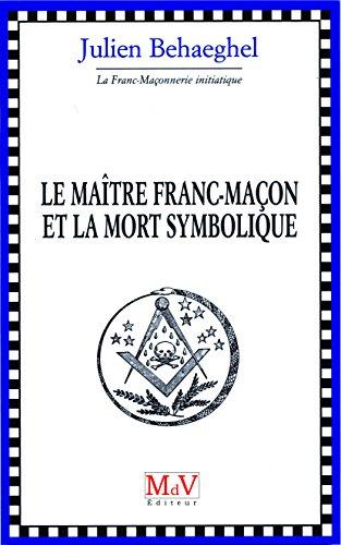 MAITRE MACON ET LA MORT SYMBOLIQUE -LE-: BEHAEGHEL JULIEN
