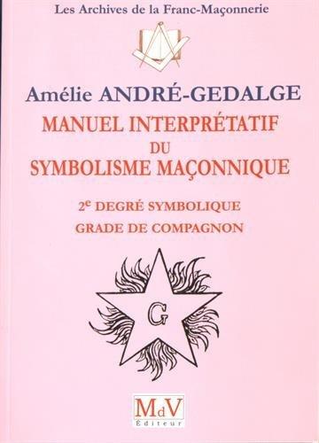 Manuel interprétatif du symbolisme maçonnique : 2e: Amélie André-Gedalge