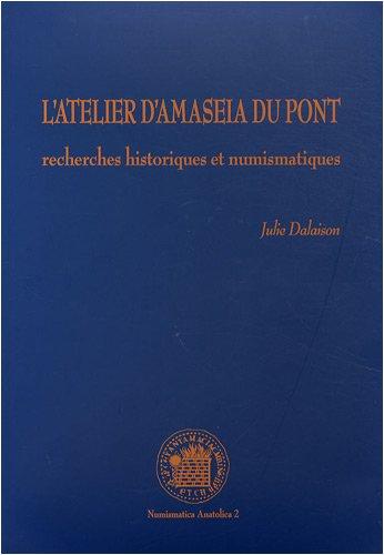 9782356130006: L'atelier d'Amaseia du Pont : Recherches historiques et numismatiques (Numismatica Anatolica) [May 01, 2008] Dalaison, Julie