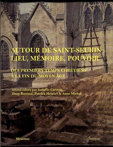 9782356130129: Autour de Saint-Seurin : lieu, m�moire, pouvoir : des premiers temps chr�tiens � la fin du Moyen Age : actes du colloque de Bordeaux (12-14 octobre ... du colloque de Bordeaux (12-14 octobre 2006)