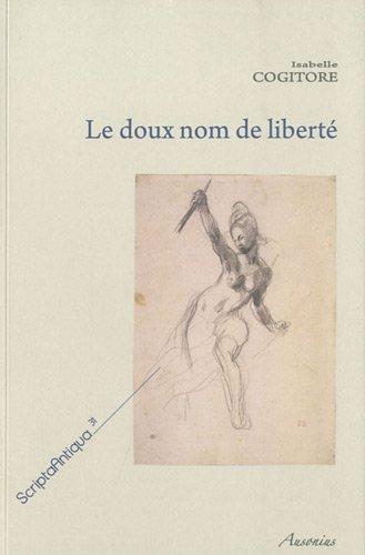 9782356130419: Le doux nom de liberté : Histoire d'une idée politique dans la Rome antique