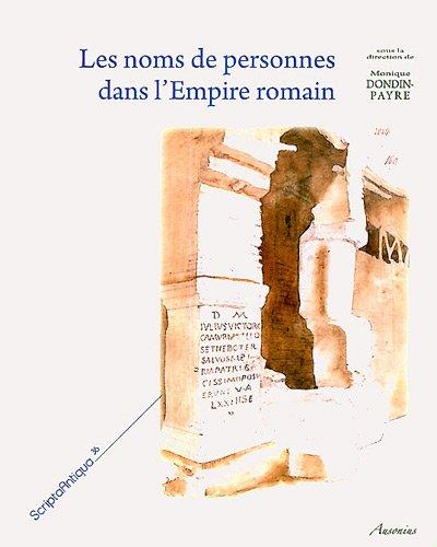 9782356130518: Les noms de personnes dans l'Empire romain (Scripta Antiqua) [Oct 01, 2011] Dondin-Payre, Monique