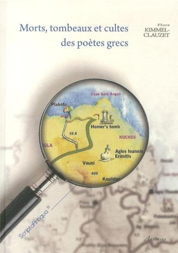 Morts, tombeaux et cultes des poètes grecs : Etude sur la survie des grands poètes ...