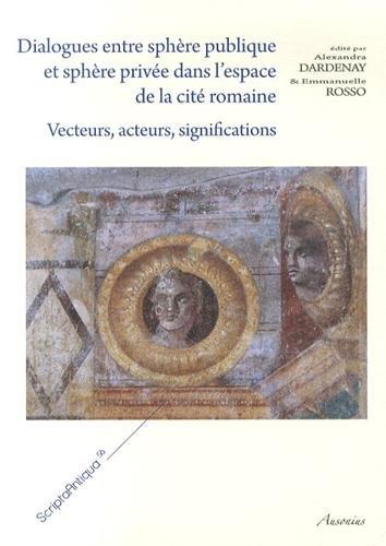 9782356130976: Dialogues entre sphère publique et sphère privée dans l'espace de la cité romaine : Vecteurs, acteurs, significations