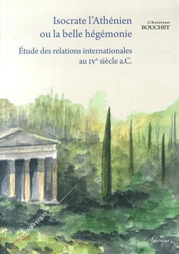 Isocrate l'Athénien, ou la belle hégémonie : Etude des relations ...