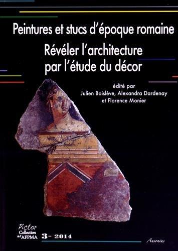 Peintures et stucs d'epoque romaine.reveler l'architecture par l'etude du decor: ...