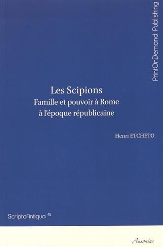 9782356131249: Les Scipions : Famille et pouvoir à Rome à l'époque républicaine