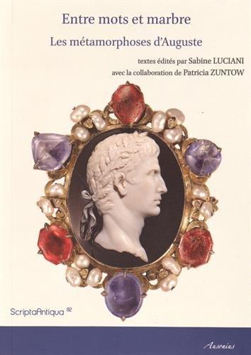 9782356131515: Entre mots et marbre : Les métamorphoses d'Auguste (Scripta Antiqua)