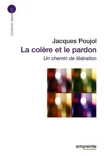 La colère et le pardon : Un: Jacques Poujol