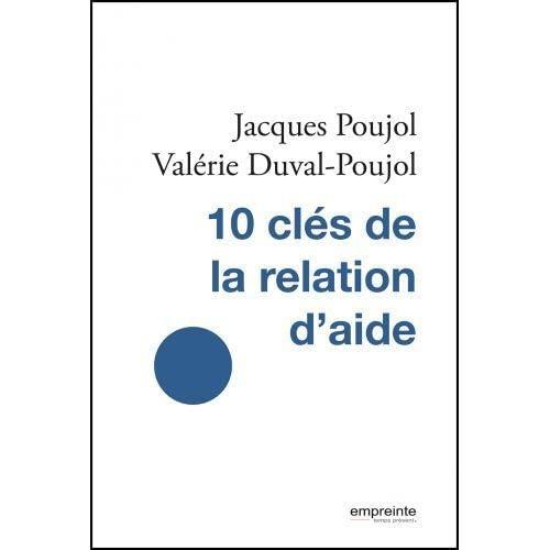 10 clés de la relation d'aide: Jacques Poujol
