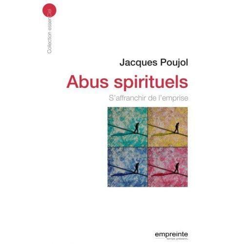 Abus spirituels : S'affranchir de l'emprise: Jacques Poujol