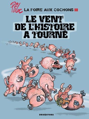 FOIRE AUX COCHONS T03 (LA) : LE VENT DE L'HISTOIRE A TOURNÉ: PTILUC