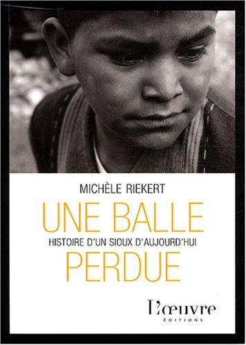 9782356310156: Une balle perdue : Histoire d'un Sioux d'aujourd'hui
