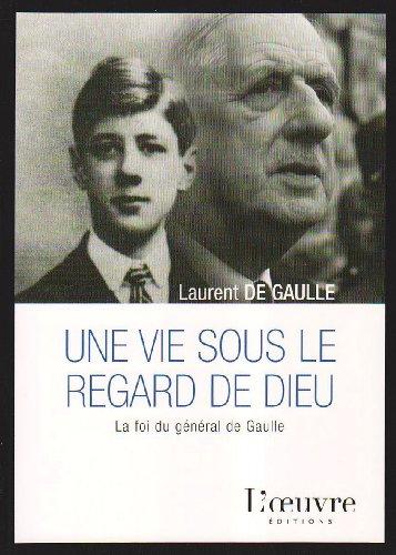 9782356310248: Une vie sous le regard de Dieu : La foi du général de Gaulle