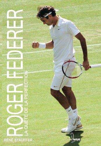 Roger Federer la qu?te de la perfection: Stauffer, Ren?