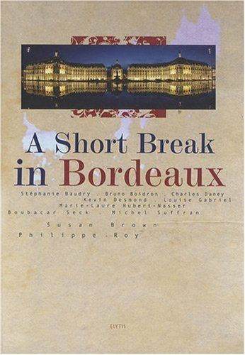 A short break in Bordeaux (French Edition): Collectif