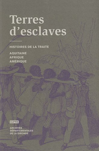 9782356390301: Terres d'esclaves : Histoire de la traite, Aquitaine, Afrique, Am�rique