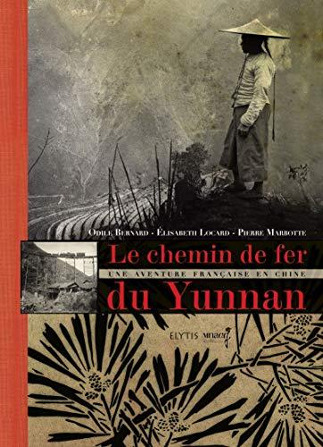 Le chemin de fer du Yunnan: Odile Bernard; Elisabeth