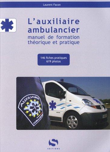 L'auxiliaire ambulancier : Manuel de formation théorique: FACON, LAURENT