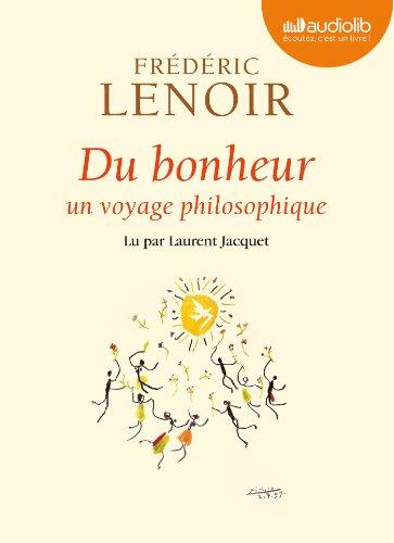 DU BONHEUR UN VOYAGE PHILOSOPHIQUE MP3: LENOIR FR�D�RIC
