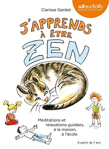 9782356417794: J'apprends à être zen - Méditations et relaxations guidées, à la maison, à l'école: Livre audio - 1 CD Audio et livret de 24 pages