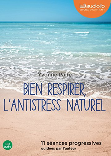 9782356417886: Bien respirer, l'antistress naturel: Livre audio 1 CD Audio - 11 séances progressives guidées par l'auteur