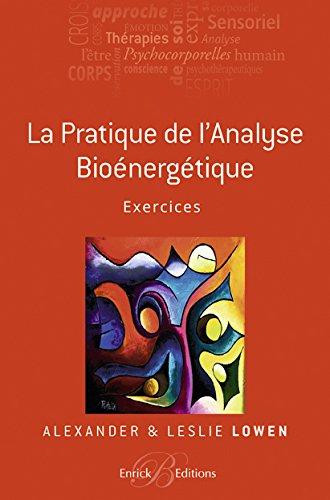 La pratique de l'analyse bioénergétique : Exercices: Alexander Lowen; Leslie