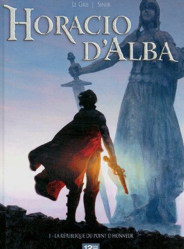 9782356482358: Horacio d'Alba, Tome 1 : La République du point d'honneur