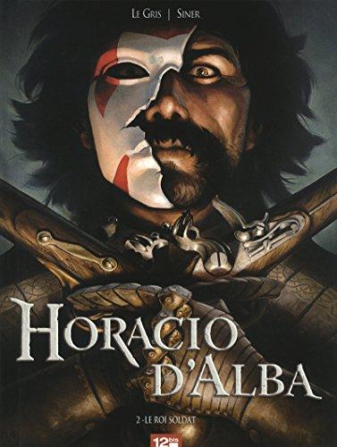9782356483201: Horacio d'Alba, Tome 2 : Le Roi soldat