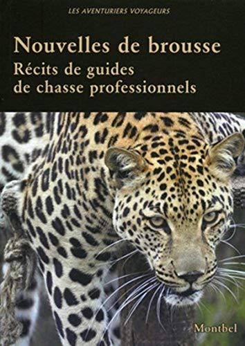 Nouvelles de Brousse Recits de Guide de Chasse Professionnels: Collectif