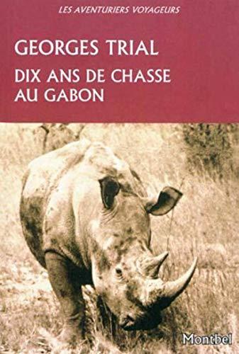 Dix ans de chasse au Gabon: Georges Trial